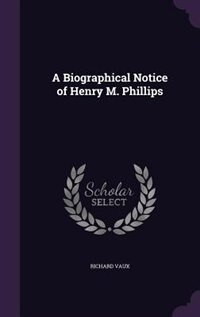 A Biographical Notice of Henry M. Phillips
