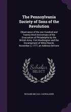 The Pennsylvania Society of Sons of the Revolution: Observance of the one Hundred and Twenty-third…