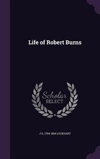 Life of Robert Burns by J G. 1794-1854 Lockhart