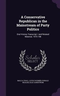 A Conservative Republican in the Mainstream of Party Politics: Oral History Transcript / and…
