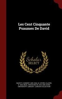 Les Cent Cinquante Psaumes De David by Marot Clément 1496-1544