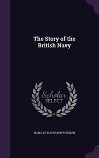 The Story of the British Navy by Harold Felix Baker Wheeler