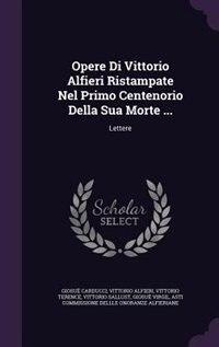Opere Di Vittorio Alfieri Ristampate Nel Primo Centenorio Della Sua Morte ...: Lettere