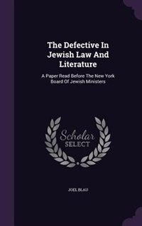 The Defective In Jewish Law And Literature: A Paper Read Before The New York Board Of Jewish…