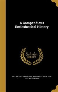 A Compendious Ecclesiastical History