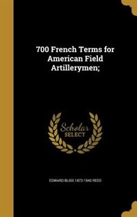 700 French Terms for American Field Artillerymen;