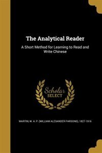The Analytical Reader: A Short Method for Learning to Read and Write Chinese