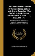 The Annals of the Families of Caspar, Henry, Baltzer and George Spengler, Who Settled in York…