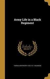 Army Life in a Black Regiment by Thomas Wentworth 1823-1911 Higginson