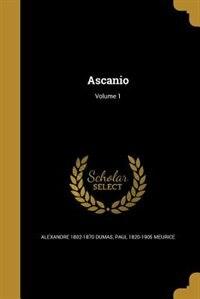 Ascanio; Volume 1 by Alexandre 1802-1870 Dumas