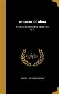 Arcanos del alma: Drama original en tres actos y en verso by Eusebio 1822-1892 Asquerino