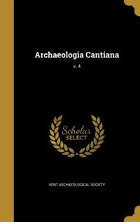 Archaeologia Cantiana; v. 4 by Kent Archaeological Society