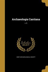Archaeologia Cantiana; v. 5 by Kent Archaeological Society