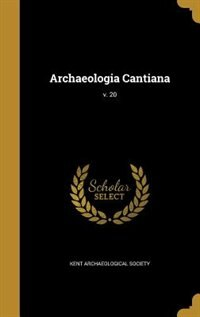 Archaeologia Cantiana; v. 20 by Kent Archaeological Society
