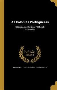 As Colonias Portuguezas by Ernesto Julio de Carvalho e Vasconcellos