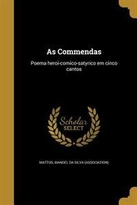 As Commendas: Poema heroi-comico-satyrico em cinco cantos by Manoel da Silva (association) Mattos