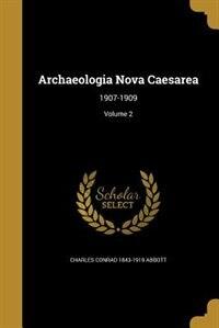Archaeologia Nova Caesarea: 1907-1909; Volume 2 by Charles Conrad 1843-1919 Abbott