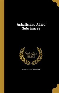 Ashalts and Allied Substances by Herbert 1883- Abraham