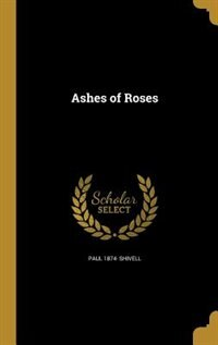 Ashes of Roses by Paul 1874- Shivell