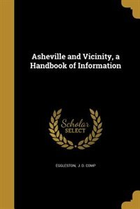 Asheville and Vicinity, a Handbook of Information by J. D. comp Eggleston
