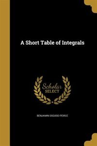 A Short Table of Integrals by Benjamin Osgood Peirce