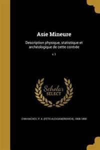 Asie Mineure: Description physique, statistique et archéologique de cette contrée; v.1 by P. A. (petr Aleksandrovich) Chikhachev