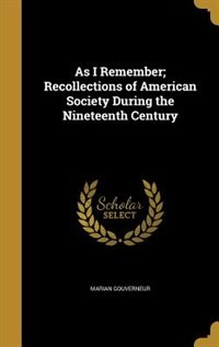 As I Remember; Recollections of American Society During the Nineteenth Century by Marian Gouverneur
