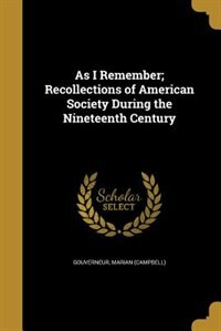 As I Remember; Recollections of American Society During the Nineteenth Century by Marian (Campbell) Gouverneur