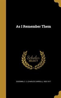 As I Remember Them by C. C. (Charles Carroll) 1832-1 Goodwin