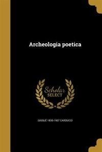 Archeologia poetica by Giosuè 1835-1907 Carducci