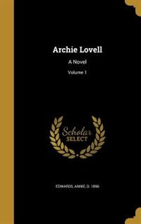Archie Lovell: A Novel; Volume 1 by Annie d. 1896 Edwards