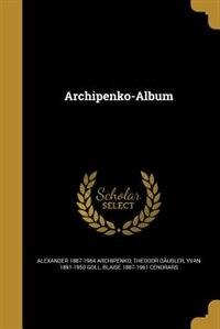 Archipenko-Album by Alexander 1887-1964 Archipenko
