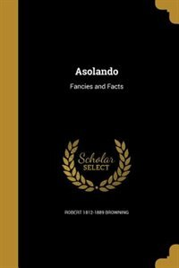 Asolando by Robert 1812-1889 Browning