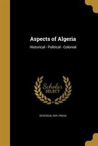 Aspects of Algeria by Roy pseud Devereux