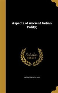 Aspects of Ancient Indian Polity; by Narendra Nath Law