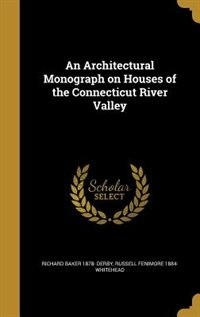 An Architectural Monograph on Houses of the Connecticut River Valley by Richard Baker 1878- Derby