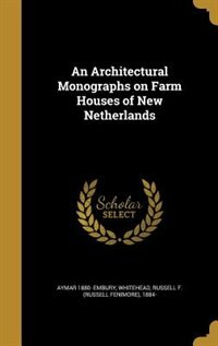 An Architectural Monographs on Farm Houses of New Netherlands by Aymar 1880- Embury