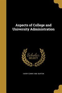Aspects of College and University Administration by Harry Edwin 1868- Burton