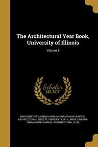 The Architectural Year Book, University of Illinois; Volume 6 by University Of Illinois (urbana-champaign