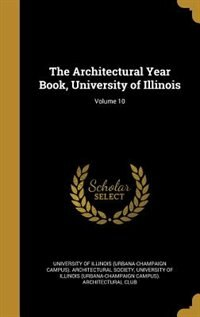 The Architectural Year Book, University of Illinois; Volume 10 by University Of Illinois (urbana-champaign