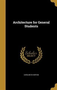 Architecture for General Students by Caroline W Horton