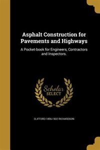 Asphalt Construction for Pavements and Highways: A Pocket-book for Engineers, Contractors and Inspectors. by Clifford 1856-1932 Richardson