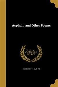 Asphalt, and Other Poems by Orrick 1887-1946 Johns