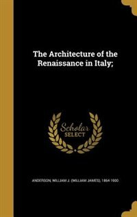 The Architecture of the Renaissance in Italy; by William J. (William James) 18 Anderson