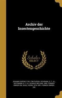 Archiv der Insectengeschichte by Johann Caspar 1743-1786 Fuessli