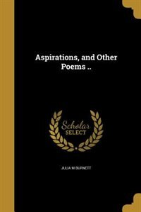 Aspirations, and Other Poems .. by Julia M Burnett
