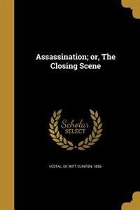 Assassination; or, The Closing Scene by De Witt Clinton 1836- Vestal