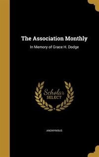 The Association Monthly: In Memory of Grace H. Dodge by Anonymous