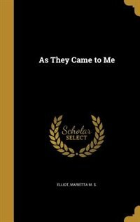 As They Came to Me by Marietta M. S. Elliot