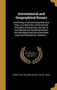 Astronomical and Geographical Essays by George 1750-1795 Adams